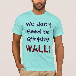 Wij hebben geen Stinkende MUUR niet nodig!  T Shirt