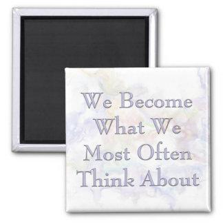Wij worden Wat wij het vaakst over denken Vierkante Magneet