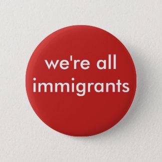 wij zijn alle immigranten ronde button 5,7 cm
