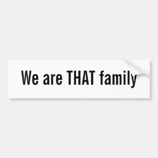 Wij zijn DIE familie Bumpersticker