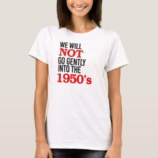 Wij zullen niet zacht in de jaren '50 gaan - t shirt