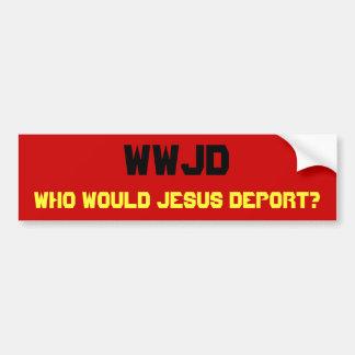 WWJD, Who zou Jesus deporteren? Bumpersticker