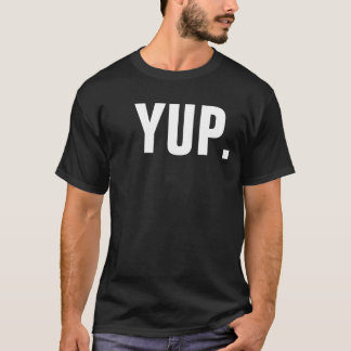YUP. T SHIRT
