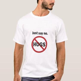 Zeg enkel nr aan omhelzingen t shirt