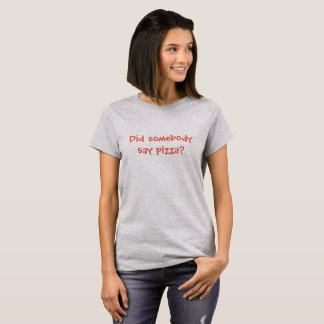 Zei somebody pizza? t shirt