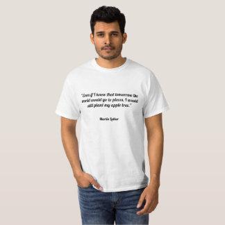 """""""Zelfs als ik wist dat morgen de wereld t zou gaan T Shirt"""