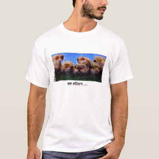 Zie otters t shirt