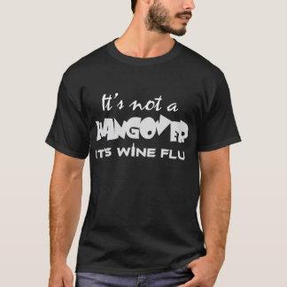 Zijn niet Kater, zijn griep van de Wijn! T Shirt