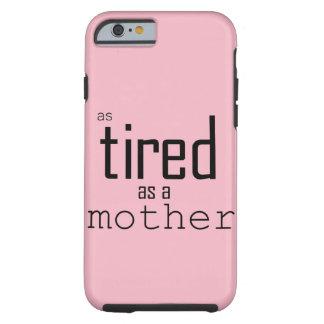 Zo vermoeid zoals een Moeder Tough iPhone 6 Hoesje