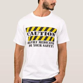 Zwaar Met medicijnen behandelde voorzichtigheid T Shirt